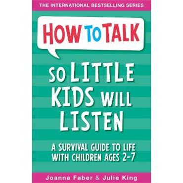 Joanna Faber & Julie King How To Talk So Little Kids Will Listen