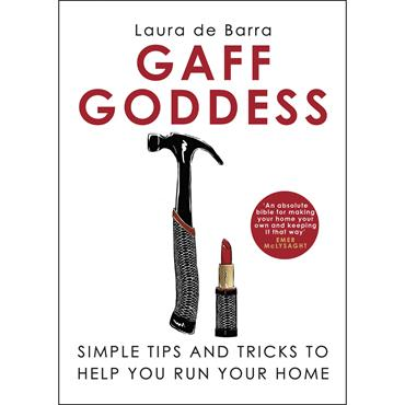 Gaff Goddess: Simple Tips & Tricks to Help You Run Your Home  - Laura de Barra