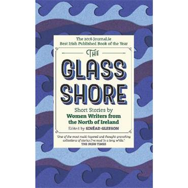 Sinéad Gleeson The Glass Shore: Short Stories by Women Writers from the North of Ireland