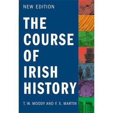 The Course of Irish History - T.W Moody & F.X Martin