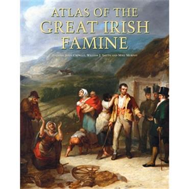 John Crowley, William J. Smyth & Mike Murphy Atlas Of The Great Irish Famine
