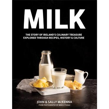 Milk: The Story of Ireland's Culinary Treasure Explored Through Recipes, History & Culture