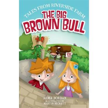 Alma Jordan & Marin Beckett Tales from Riverside Farm: The Big Brown Bull