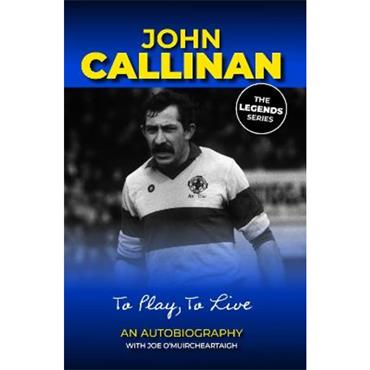 John Callinan To Play, To Live (Signed by John)