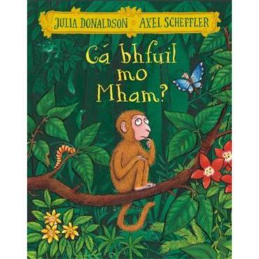 Julia Donaldson & Axel Scheffler Ca bhfuil mo Mham? (2021)