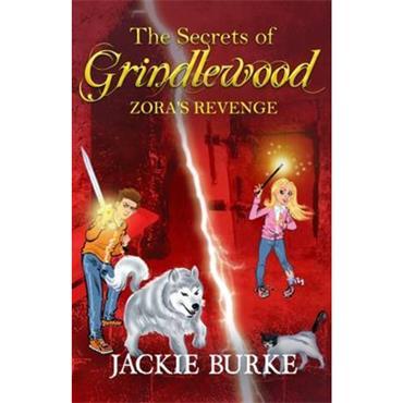 Jackie Burke The Secrets of Grindlewood: Zora's Revenge