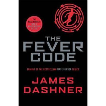 James Dashner The Fever Code (Maze Runner Series, Book 5)
