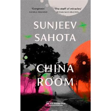 Sunjeev Sahota China Room: LONGLISTED FOR THE BOOKER PRIZE 2021