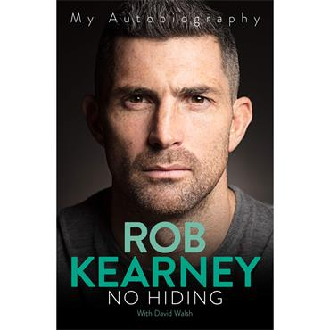 Rob Kearney with David Walsh No Hiding: My Autobiography