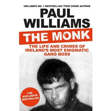 Paul Williams The Monk: The Life and Crimes of Ireland's Most Enigmatic Gang Boss