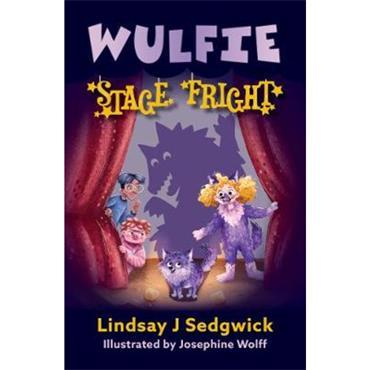 Lindsay J Sedgwick & Josephine Wolff Wulfie: Stage Fright