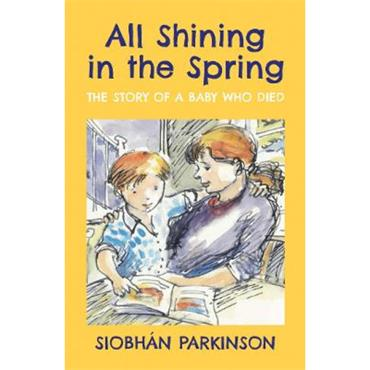 Siobhán Parkinson All Shining in the Spring