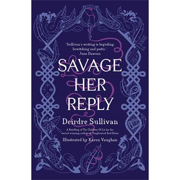 Savage Her Reply  - Deirdre Sullivan