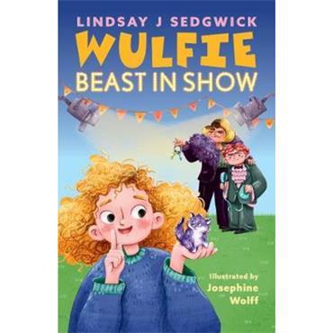 Lindsay J Sedgwick & Josephine Wolff Wulfie: Beast in Show