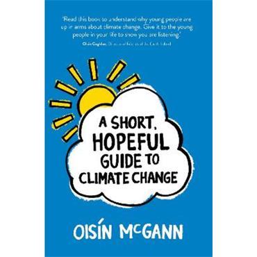 Oisín McGann A Short, Hopeful Guide to Climate Change