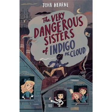 John Hearne The Very Dangerous Sisters of Indigo McCloud