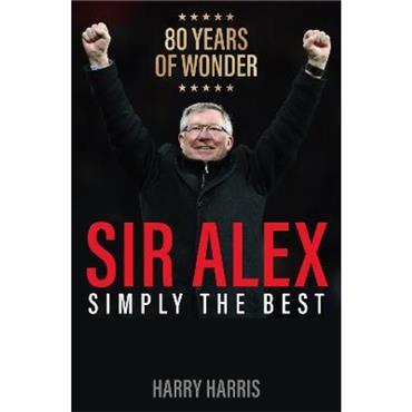 Harry Harris Sir Alex: Simply the Best