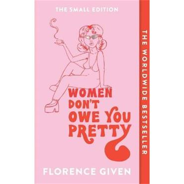 Florence Given Women Don't Owe You Pretty: The Small Edition