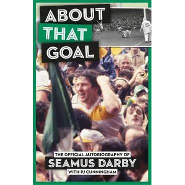Seamus Darby ABOUT THAT GOAL: The Official Autobiography