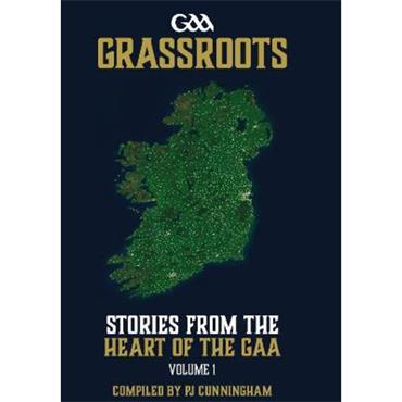 Pj Cunningham Grassroots: Stories From The Heart Of The GAA
