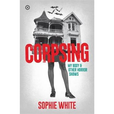 Sophie White Corpsing: My Body and Other Horror Shows