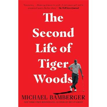 Michael Bamberger The Second Life of Tiger Woods