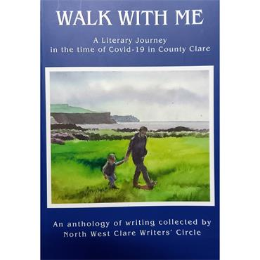 North West Clare Writers' Circle Walk with Me A literary journey in the time of Covid 19 in Co Clare