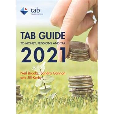 Neil Brooks, Sandra Gannon & Jill Kirby TAB Guide to Money, Pensions and Tax 2021