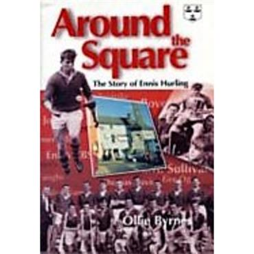 Ollie Byrnes  Around the Square: The Story of Ennis Hurling