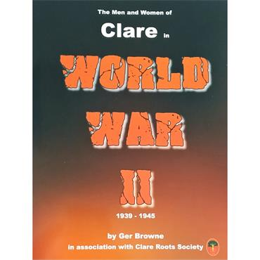 Ger Browne The Men and Women of Clare in World War 11 1939-1945 (with Clare Roots Society)