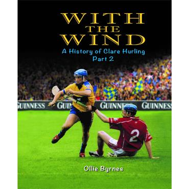 Ollie Byrnes With the Wind (A History of Clare Hurling Part 2)