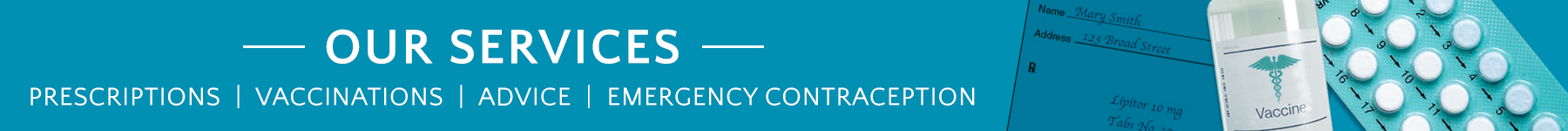 Our services: Prescriptions, vaccinations, advice, emergency contraception